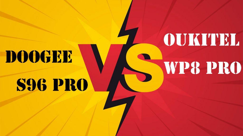 Doogee S96 pro VS oukitel wp8 pro